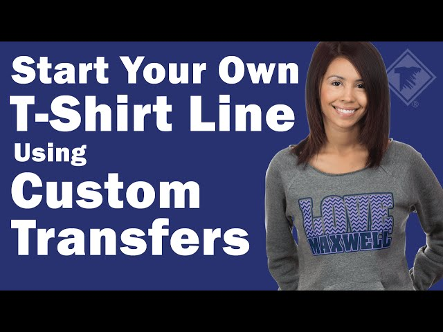 Start Your Own T Shirt Line Using Custom Heat Transfers